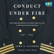 Conduct Under Fire - Four American Doctors and Their Fight for Life as Prisoners of the Japanese audiobook by John Glusman