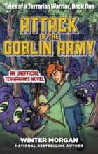 Attack of the Goblin Army - Tales of a Terrarian Warrior, Book One ebook by Winter Morgan
