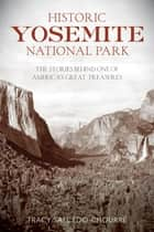 Historic Yosemite National Park - The Stories Behind One of America's Great Treasures ebook by Tracy Salcedo