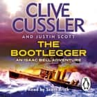 The Bootlegger - Isaac Bell #7 audiobook by Clive Cussler, Justin Scott