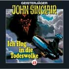 John Sinclair, Folge 43: Ich flog in die Todeswolke (1/2) audiobook by John Sinclair, Jason Dark