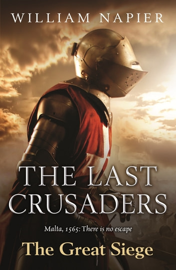 The Last Crusaders: The Great Siege ebook by William Napier