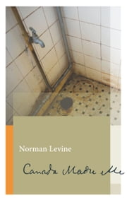 Canada Made Me ebook by Norman Levine