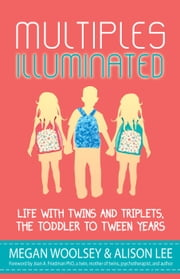 Multiples Illuminated: Life with Twins and Triplets, the Toddler to Tween Years ebook by Alison Lee, Megan Woolsey, Briton Underwood,...