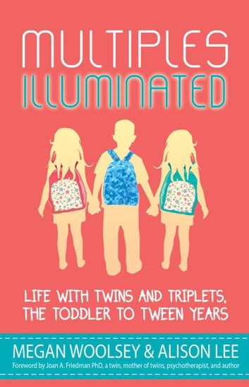 Multiples Illuminated: Life with Twins and Triplets, the Toddler to Tween Years ebook by Alison Lee,Megan Woolsey,Briton Underwood,Eileen C. Manion,Jackie Pick,Jared Bond,MeiMei Fox,Shanna Silva,Shelley Segal,Emily Lindblad,Maureen Bonatch,Jessica Martineau,Caryn Berardi,Rebecca Borger,Whitney Fleming,Kari Lutes,Gina Granter,Kristen Williams,Amy Kestenbaum,Andrea Lani