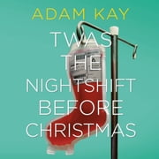 Twas The Nightshift Before Christmas - Festive hospital diaries from the author of multi-million-copy hit This is Going to Hurt audiobook by Adam Kay