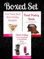 Box Set: 17 Clean Eating Recipes For Blenders (Nutribullet, Vitamix, Omega) + Food Poetry Book About Healthy Smoothies + Food Poetry Book About Paleo Diet For Beginners ebook by Juliana Baldec