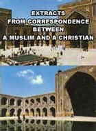 Extracts from Correspondence between A Muslim and A Christian - Islam world 電子書 by meisam mahfouzi, WORLD ORGANIZATION FOR ISLAMIC SERVICES