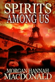 SPIRITS AMONG US - The Spirits Trilogy #2 ebook by Morgan Hannah MacDonald