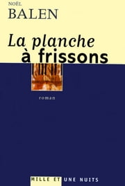 La planche à frissons ebook by Noël Balen
