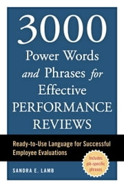 3000 Power Words and Phrases for Effective Performance Reviews - Ready-to-Use Language for Successful Employee Evaluations ebook by Sandra E. Lamb
