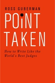 Point Taken - How to Write Like the World's Best Judges ebook by Ross Guberman