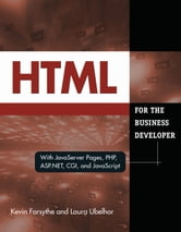 HTML for the Business Developer: with JavaServer Pages, PHP, ASP.NET, CGI, and JavaScript ebook by Kevin Forsythe,Laura Ubelhor
