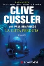 La città perduta - NUMA files - Le avventure di Kurt Austin e Joe Zavala eBook by Clive Cussler, Paul Kemprecos