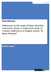 Differences in the usage of finite adverbial concessive clauses. A replication study of 'Gender Differences in English Syntax' by Britta Mondorf ebook by Anna Klamann