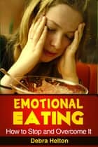 Emotional Eating ebook by Debra Helton