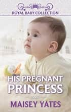 His Pregnant Princess (Mills & Boon Short Stories) ebook by Maisey Yates