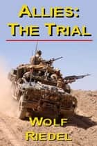 Allies: The Trial ebook by Wolf Riedel