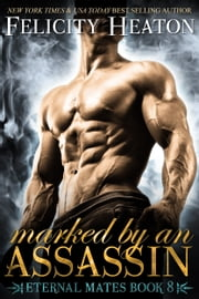 Marked by an Assassin (Eternal Mates Romance Series Book 8) ebook by Felicity Heaton