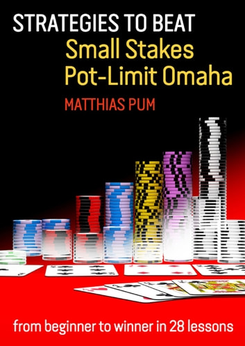 Strategies To Beat Small Stakes Pot Limit Omaha Ebook By Matthias