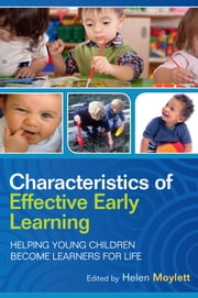 Characteristics Of Effective Early Learning: Helping Young Children Become Learners For Life ebook by Helen Moylett