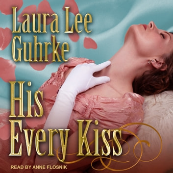 His Every Kiss audiobook by Laura Lee Guhrke
