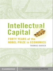 Intellectual Capital - Forty Years of the Nobel Prize in Economics ebook by Dr Tom Karier