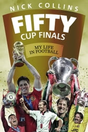 Fifty Cup Finals - My Life In Football ebook by Nick Collins