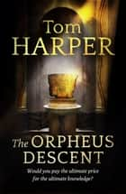 The Orpheus Descent ebook by Tom Harper