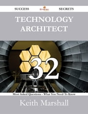 Technology Architect 32 Success Secrets - 32 Most Asked Questions On Technology Architect - What You Need To Know ebook by Keith Marshall