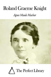 Roland Graeme Knight ebook by Agnes Maule Machar