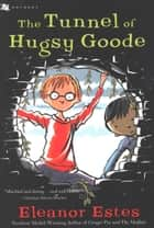 The Tunnel of Hugsy Goode ebook by Eleanor Estes, Edward Ardizzone