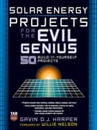 Solar Energy Projects for the Evil Genius ebook by Gavin Harper