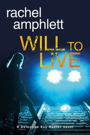 Will to Live (Detective Kay Hunter crime thriller series, Book 2) - A gripping fast-paced crime thriller ebook by Rachel Amphlett