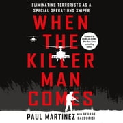 When the Killer Man Comes - Eliminating Terrorists As a Special Operations Sniper audiobook by Paul Martinez, George Galdorisi