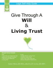 Give Through A Will & Living Trust: Legal Self-Help Guide ebook by Sanket Mistry