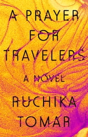 A Prayer for Travelers - A Novel ebook by Ruchika Tomar