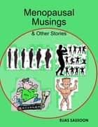Menopausal Musings & Other Stories ebook by Elias Sassoon