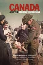 Canada and the Second World War - Essays in Honour of Terry Copp ebook by Geoffrey Hayes, Mike Bechthold, Matt Symes