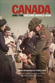 Canada and the Second World War - Essays in Honour of Terry Copp ebook by Geoffrey Hayes,Mike Bechthold,Matt Symes