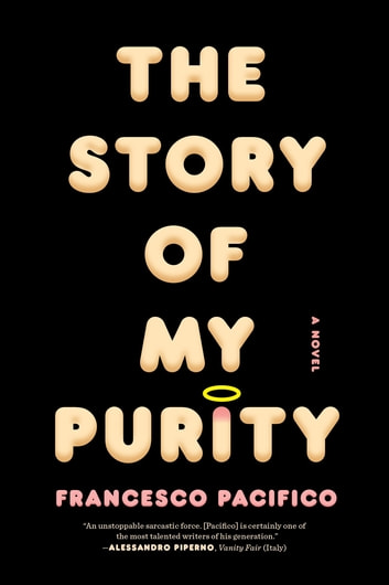 The Story of My Purity - A Novel ebook by Francesco Pacifico