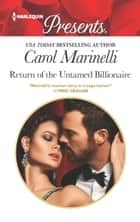 Return of the Untamed Billionaire - A Billionaire Romance eBook by Carol Marinelli