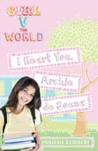 Girl V the World: I Heart You, Archie de Souza ebook by Chrissie Keighery