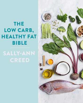 The Low-Carb, Healthy Fat Bible ebook by Sally-Ann Creed