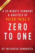 Zero to One by Peter Thiel - A 20-minute Instaread Summary & Analysis ebook by Instaread Summaries