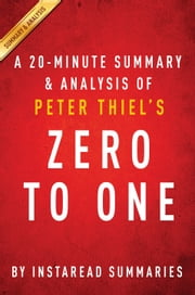 Zero to One by Peter Thiel - A 20-minute Instaread Summary & Analysis - Notes on Startups, or How to Build the Future ebook by Instaread Summaries