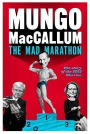 The Mad Marathon - The Story of the 2013 Election ebook by Mungo MacCallum