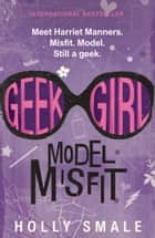 Geek Girl: Model Misfit 電子書 by Holly Smale