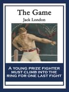 The Game - With linked Table of Contents ebook by Jack London