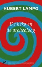 De heks en de archeoloog ebook by Hubert Lampo